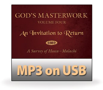 God's Masterwork Vol 4: An Invitation to Return - A Survey of Hosea - Malachi.   12 MP3 on USB Series