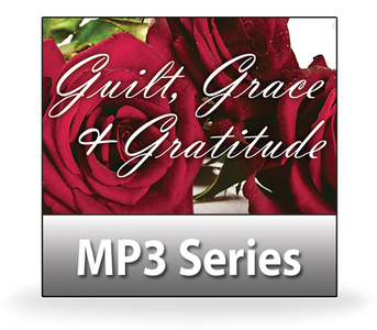 Guilt, Grace, and Gratitude.   2 MP3 Download Series