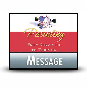 Parenting: From Surviving to Thriving.  09 Increasing the Priority of Your Family.  MP3 Download