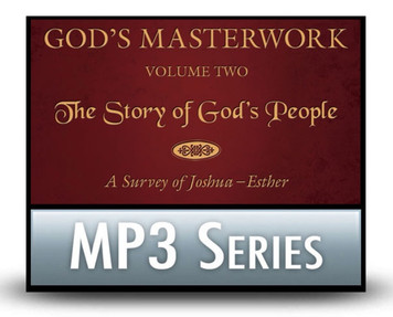 God's Masterwork, Vol 2: The Story of God's People - A Survey of Joshua-Esther.  11 MP3 Series Download