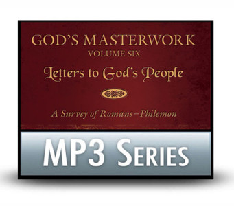 God's Masterwork, Vol 6: Letters to God's People - A Survey of Romans to Philemon.   13 MP3 Series Download