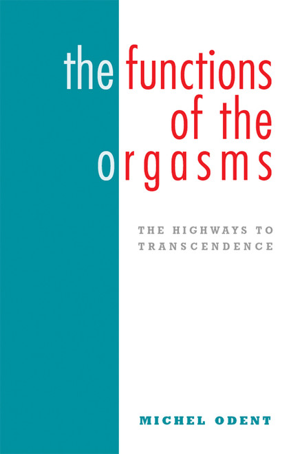 The Functions of the Orgasms: The Highways to Transcendence