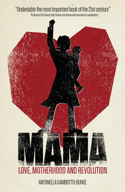 Mama: Love, Motherhood and Revolution