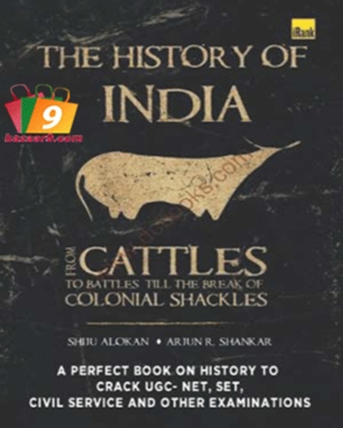 FROM CATTLES TO BATTLES TILL THE BREAK OF COLONIAL SHACKLES - THE HISTORY OF INDIA