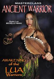 MASTERCLASS ANCIENT WARRIOR Series Vol-1 Awakening Of The LUA Warriors  By Kumu Lua Michelle Manu