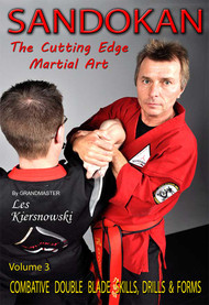 SANDOKAN (Vol-3) The Cutting Edge Martial Art COMBATIVE DOUBLE BLADE SKILLS, DRILLS & FORMS by Grandmaster Les Kiersnowski
