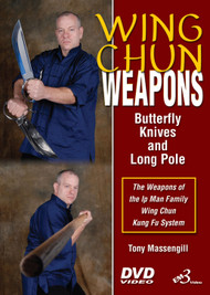WING CHUN WEAPONS Butterfly Knives & Long Pole The Weapons of the Ip Man Family Wing Chun Kung Fu System By Master Tony Massengill