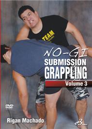 No-Gi Submission Grappling VOLUME 3 By Rigan Machado