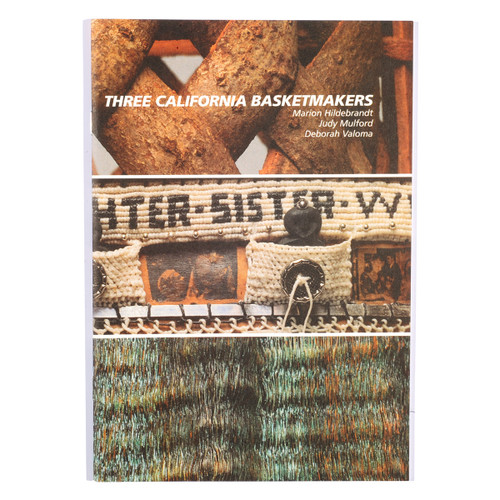 Three California Basketmakers: Marion Hildebrandt Judy Mulford Deborah Valoma