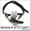 Golf:  Masochism at its finest
