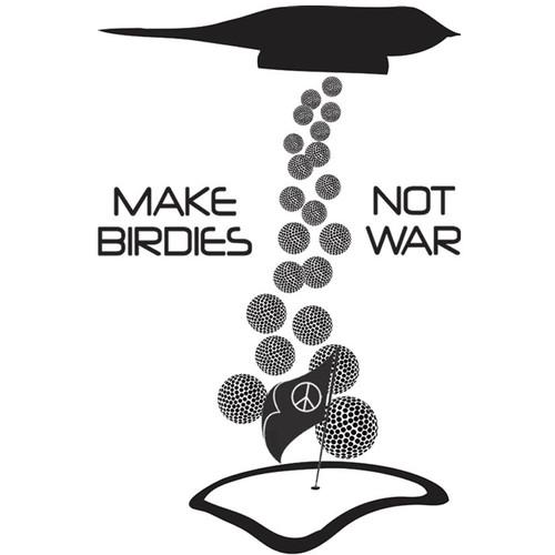 Make Birdies Not War  (Ladies)