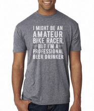 """""""I MIGHT BE AN AMATEUR BIKE RACER, BUT I'M A PROFESSIONAL BEER DRINKER"""" T-SHIRT – MALE – HEATHER GREY WITH WHITE"""