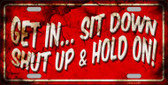 Get In Sit Down Shut Up Vintage Wholesale Novelty Metal License Plate