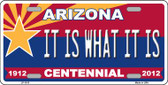 Arizona Centennial It Is What It Is Wholesale Metal Novelty License Plate LP-1813