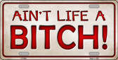 Aint Life A Bitch Wholesale Metal Novelty License Plate