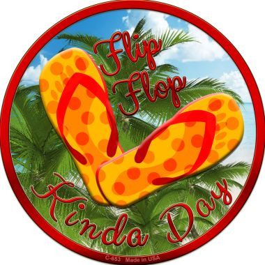 Flip Flop Kinda Day Wholesale Novelty Metal Circular Sign