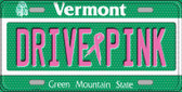 Drive Pink Vermont Novelty Wholesale Metal License Plate