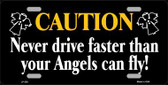Never Drive Faster Than Angels Fly Wholesale Metal Novelty License Plate LP-258