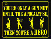 You Are Only A Gun Nut Until The Apocalypse Wholesale Metal Novelty Parking Sign