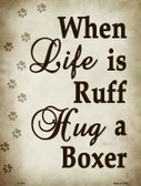 When Life Is Ruff Hug A Boxer Metal Novelty Wholesale Parking Sign