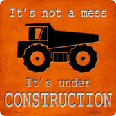It's Not A Mess It's Under Construction Wholesale Novelty Metal Square Sign