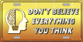 Don't Believe Everything You Think License Plate Novelty Metal Wholesale