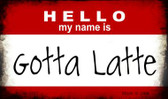 Hello My Name Is Gotta Latte Wholesale Magnet