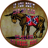 Don't Like My Flag Kiss My Rebel Ass Circular Wholesale Novelty Sign