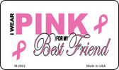 I Wear Pink For My Best Friend Wholesale Novelty Magnet M-2902