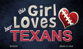 This Girl Loves Her Texans Wholesale Magnet M-8039