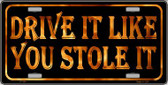 Drive It Like You Stole It Wholesale Metal Novelty License Plate LP-325