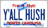 Y'All Hush North Carolina State License Plate Wholesale Magnet M-6469