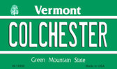 Colchester Vermont State License Plate Novelty Wholesale Magnet M-10666