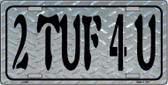 2 TUF 4 U Wholesale Metal Novelty License Plate LP-3457