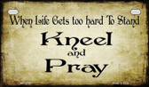 Life Gets Hard Kneel and Pray Novelty Wholesale Motorcycle License Plate MP-9854