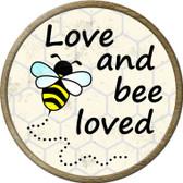 Love and Bee Loved Wholesale Novelty Metal Circular Sign C-826