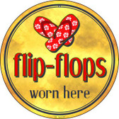 Flip Flops Worn Here Wholesale Novelty Metal Circular Sign C-881