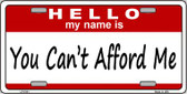 You Can't Afford Me Wholesale Metal Novelty License Plate LP-5181
