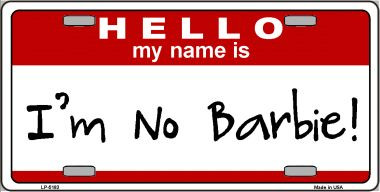 I'm No Barbie Wholesale Metal Novelty License Plate LP-5183