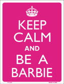 Keep Calm And Be A Barbie Wholesale Metal Novelty Parking Sign P-2153