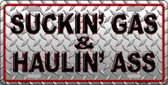 Suckin' Gas and Haulin' Ass Novelty Wholesale Metal License Plate