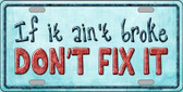 Don't Fix It Novelty Wholesale Metal License Plate LP-1169