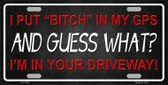 Bitch In My GPS Novelty Wholesale Metal License Plate
