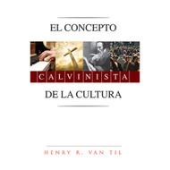 El Concepto Calvinista de la Cultura   Calvinist Concept of Culture