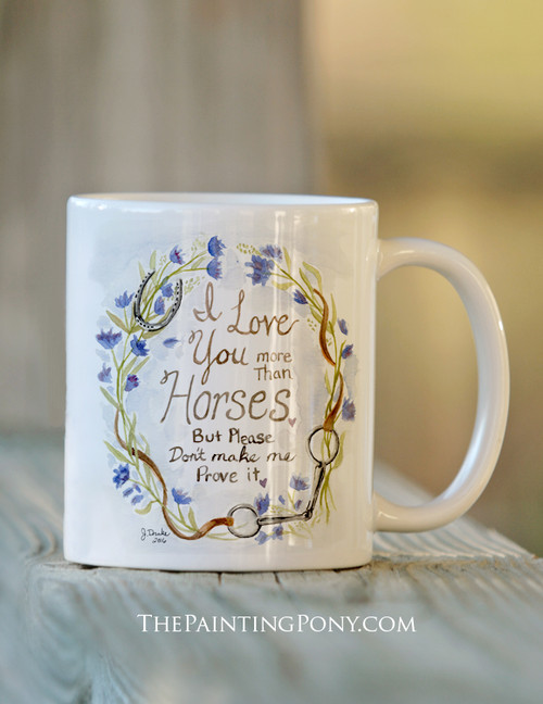 I Love You More Than Horses Coffee Mug