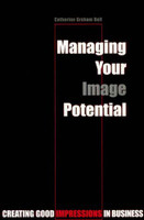 Managing Your Image Potential - Catherine Bell