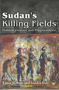 SUDAN'S KILLING FIELDS: Political Violence and Fragmentation, Edited by Laura N. Beny and Sondra Hale