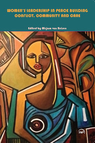 WOMEN'S LEADERSHIP IN PEACE BUILDINGConflict, Community and CareEdited by Mirjam van Reisen
