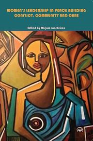 WOMEN'S LEADERSHIP IN PEACE BUILDING: Conflict, Community and Care, Edited by Mirjam van Reisen