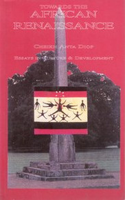 TOWARDS THE AFRICAN RENAISSANCE: Essays in Culture and Development, by Cheikh Anta Diop